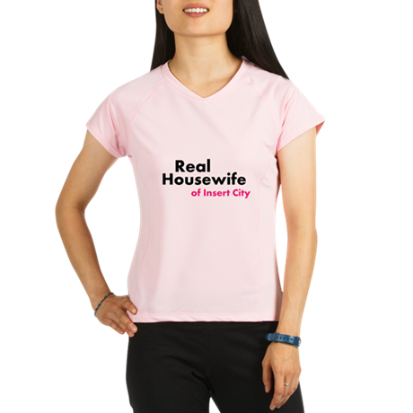 Real Housewife of ... Performance Dry T-Shirt