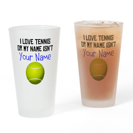 I Love Tennis Or My Name Isnt (Your Name) Drinking