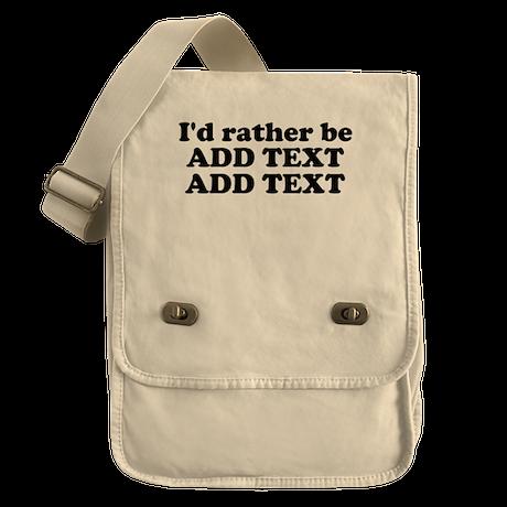 I'd Rather Be (Custom Text) Field Bag