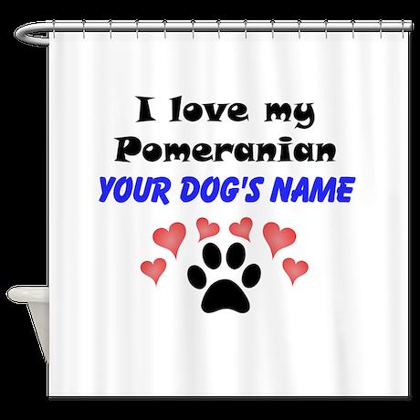 Custom I Love My Pomeranian Shower Curtain