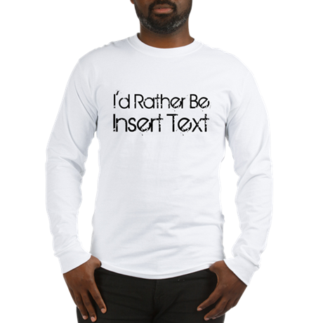 I'd Rather Be Long Sleeve T-Shirt