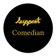 Funny Support comedian Round Car Magnet