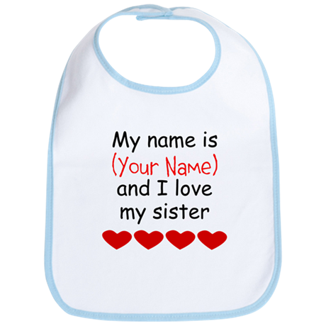 My Name Is And I Love My Sister Bib