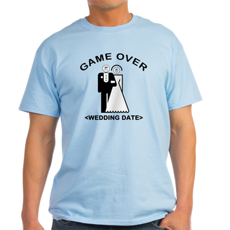 Game Over (Your Wedding Date) Light T-Shirt