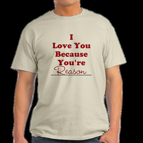 I love you because Light T-Shirt