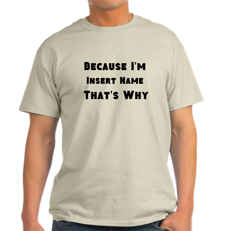 Because I'm insert name that's why Light T-Shirt