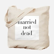 Married Not Dead Tote Bag