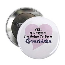 "Yes True Going To Be Grandma 2.25"" Button"