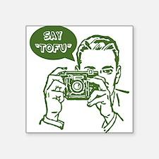 "Say Tofu   Square Sticker 3"" x 3"""
