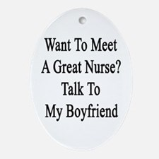 Want To Meet A Great Nurse? Talk To  Oval Ornament