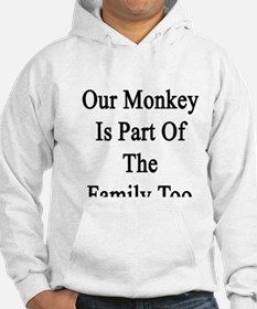 Our Monkey Is Part Of The Family Hoodie