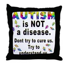 Autism is NOT a disease! Throw Pillow