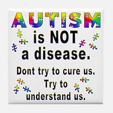 Autism is NOT a disease! Tile Coaster