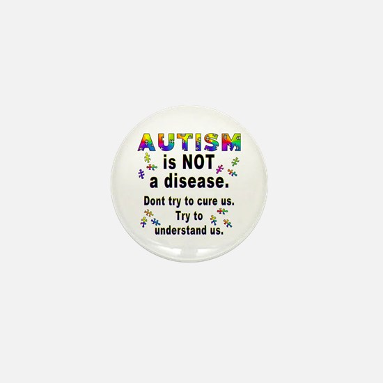 Autism is NOT a disease! Mini Button