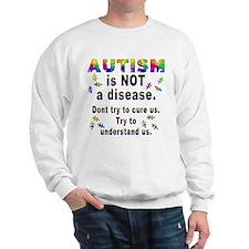 Autism is NOT a disease! Sweatshirt