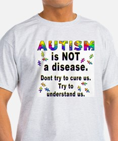 Autism is NOT a disease! Ash Grey T-Shirt