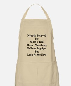 Nobody Believed Me When I Told Them I Was Go Apron