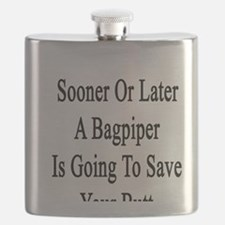 Sooner Or Later A Bagpiper Is Going To Save  Flask