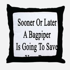 Sooner Or Later A Bagpiper Is Going T Throw Pillow