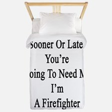 Sooner Or Later You're Going To Need Me Twin Duvet