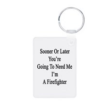 Sooner Or Later You're Goi Keychains