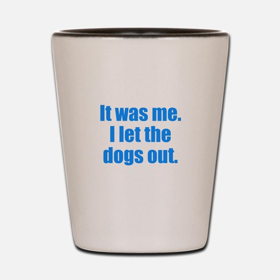 It Was Me. Shot Glass