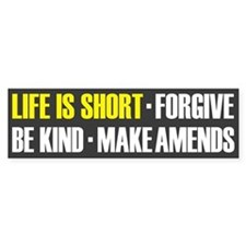 Life Is Short: Forgive, Be Kind, Make Amends Bumpe