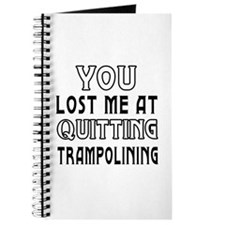You Lost Me At Quitting Trampolining Journal