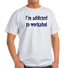 Addicted to Workahol Ash Grey T-Shirt