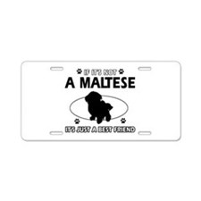 My Maltese is more than a best friend Aluminum Lic