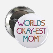 "Worlds Okay-est Mom 2.25"" Button"