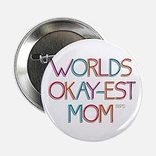 "Worlds Okay-est Mom 2.25"" Button"