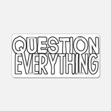 Question Everything Aluminum License Plate