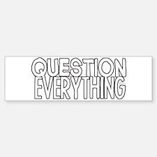 Question Everything Bumper Bumper Bumper Sticker