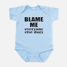 BLAME ME EVERYONE ELSE DOES Infant Bodysuit