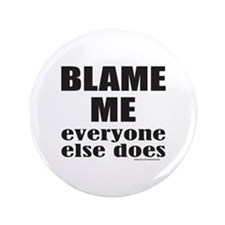 "BLAME ME EVERYONE ELSE DOES 3.5"" Button"