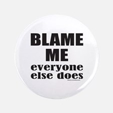 """BLAME ME EVERYONE ELSE DOES 3.5"""" Button"""