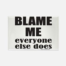 BLAME ME EVERYONE ELSE DOES Rectangle Magnet