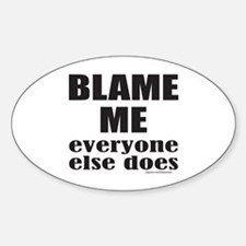 BLAME ME EVERYONE ELSE DOES Decal