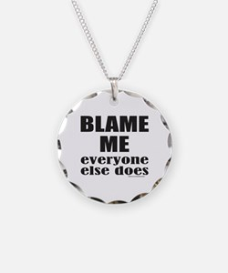 BLAME ME EVERYONE ELSE DOES Necklace Circle Charm