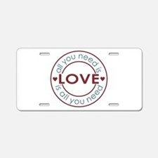 All You Need is Love Aluminum License Plate