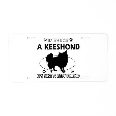 My Keeshond is more than a best friend Aluminum Li