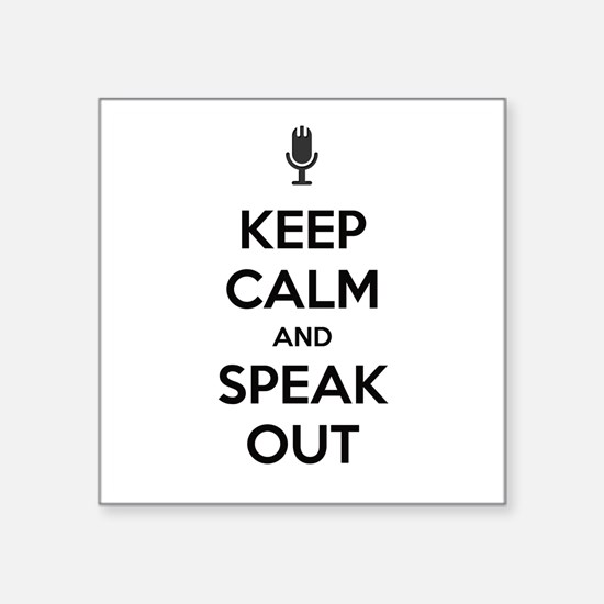 "KEEP CALM AND SPEAK OUT Square Sticker 3"" x 3"""