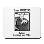 Before Knitting Was Cool Mousepad