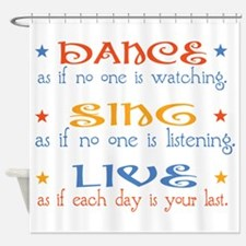 Dance Sing Live Shower Curtain