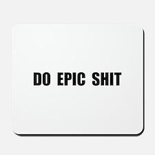 Do Epic Shit Mousepad