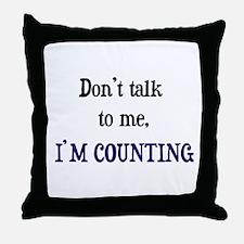Don't Talk To Me - I'm Counti Throw Pillow