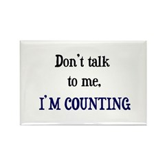 Don't Talk To Me - I'm Counti Rectangle Magnet