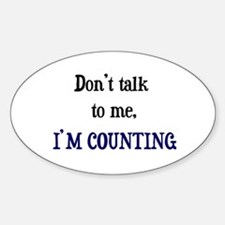 Don't Talk To Me - I'm Counti Oval Decal