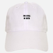 Still In Beta Baseball Baseball Baseball Cap